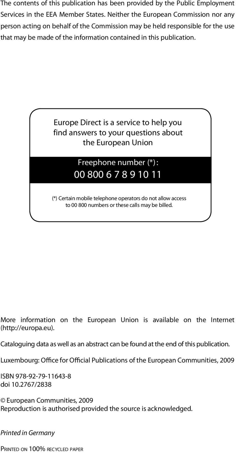 Europe Direct is a service to help you find answers to your questions about the European Union Freephone number (*) : 00 800 6 7 8 9 10 11 (*) Certain mobile telephone operators do not allow access