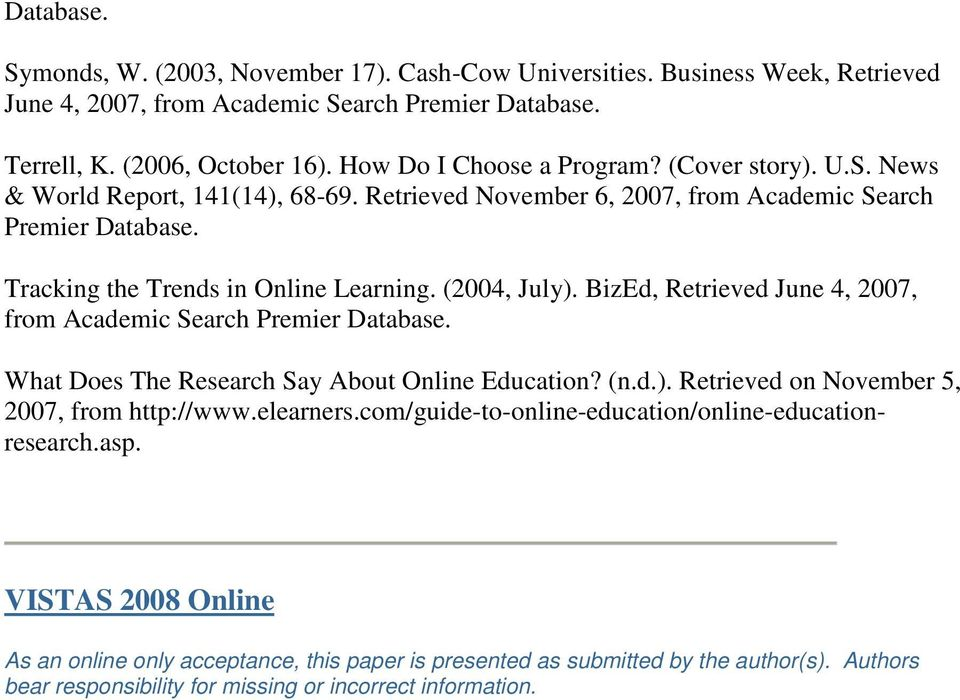 (2004, July). BizEd, Retrieved June 4, 2007, from Academic Search Premier Database. What Does The Research Say About Online Education? (n.d.). Retrieved on November 5, 2007, from http://www.