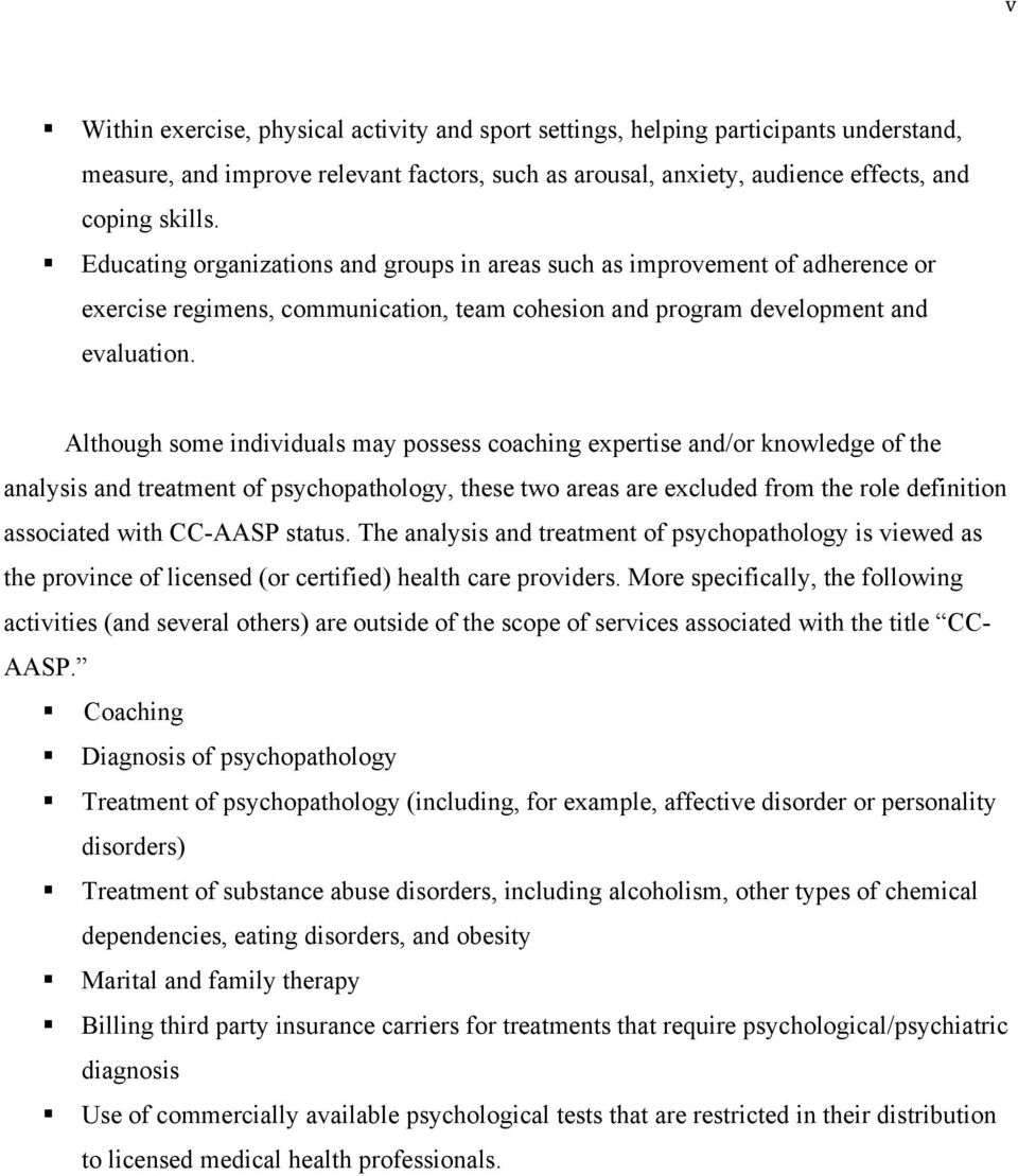 Although some individuals may possess coaching expertise and/or knowledge of the analysis and treatment of psychopathology, these two areas are excluded from the role definition associated with