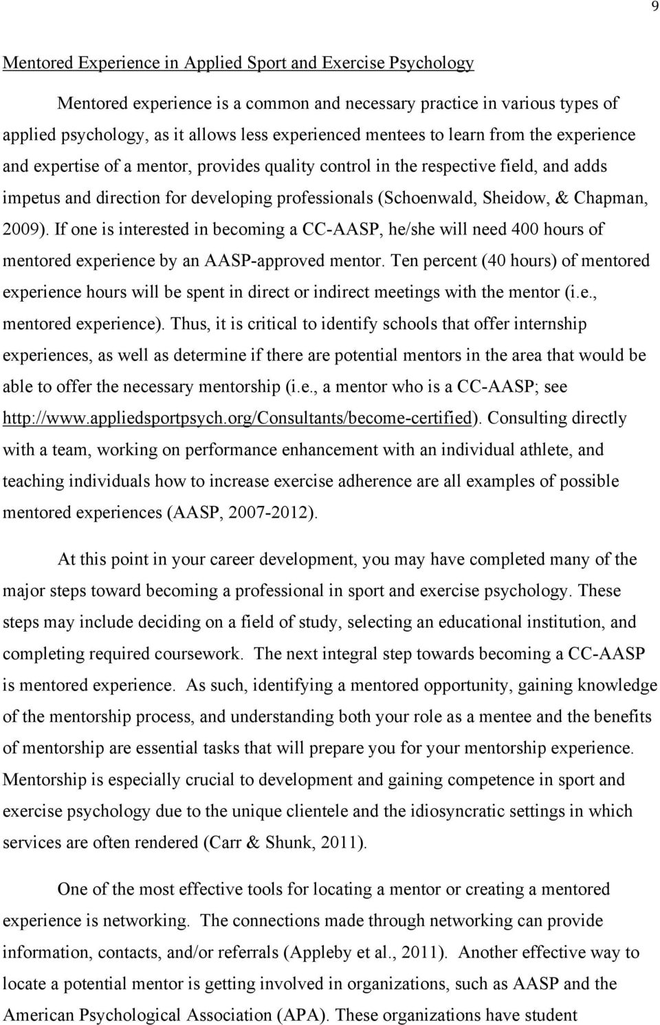2009). If one is interested in becoming a CC-AASP, he/she will need 400 hours of mentored experience by an AASP-approved mentor.