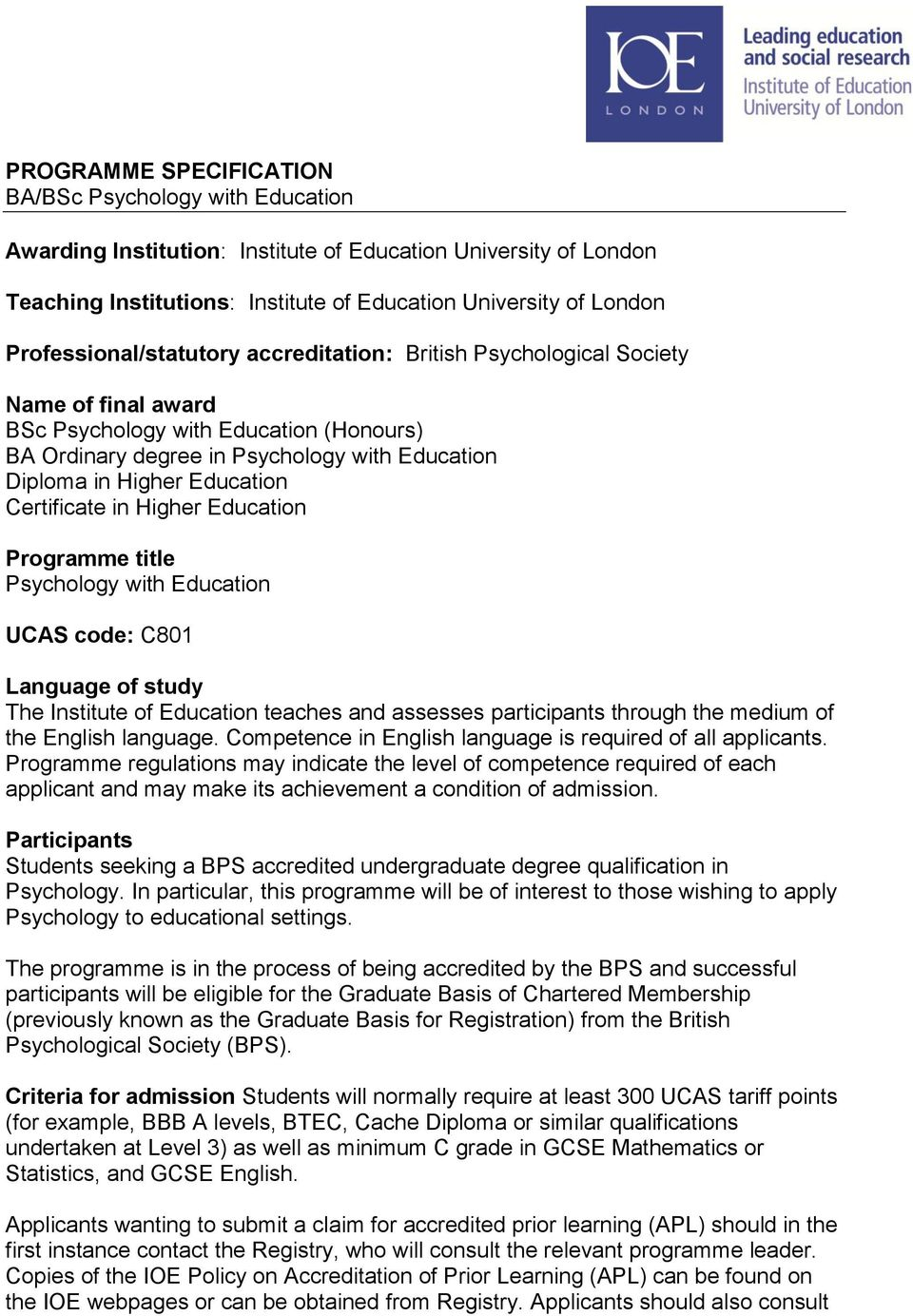 Education Certificate in Higher Education Programme title Psychology with Education UCAS code: C801 Language of study The Institute of Education teaches and assesses participants through the medium