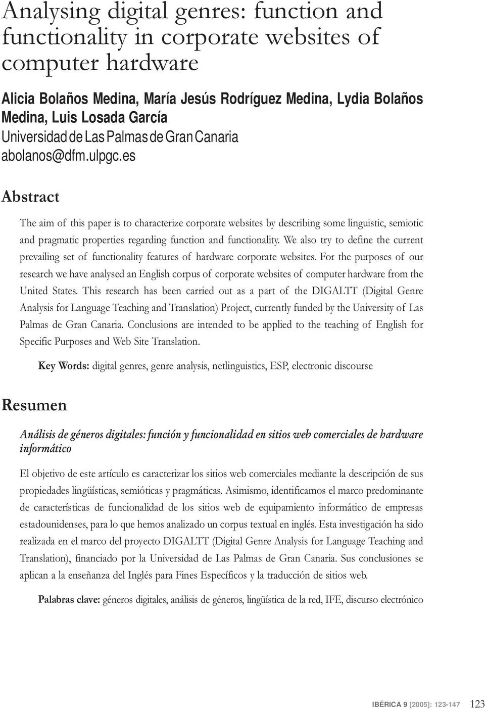 es Abstract The aim of this paper is to characterize corporate websites by describing some linguistic, semiotic and pragmatic properties regarding function and functionality.