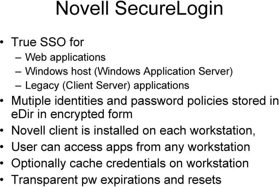 in encrypted form Novell client is installed on each workstation, User can access apps from