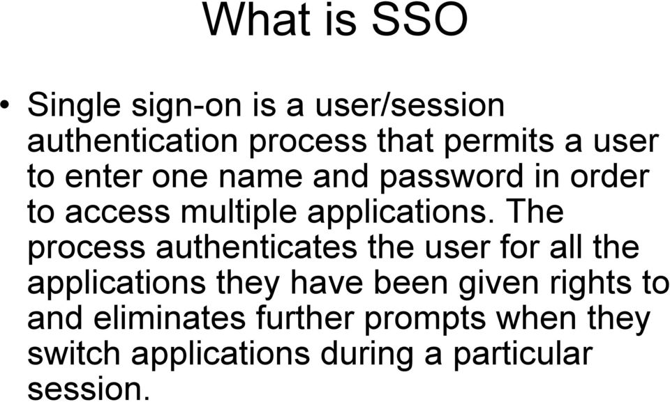 The process authenticates the user for all the applications they have been given