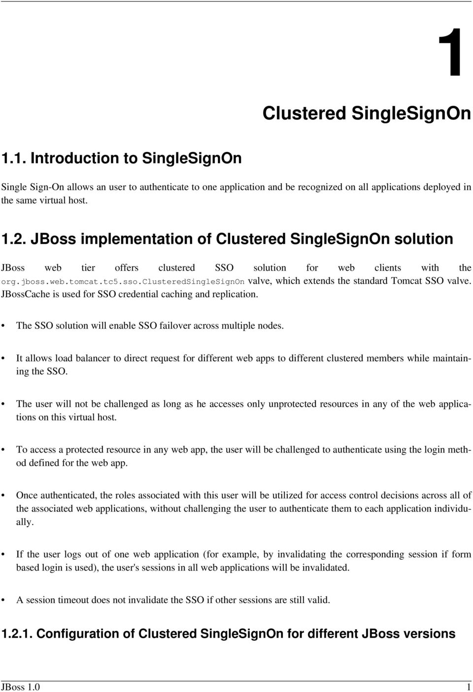 clusteredsinglesignon valve, which extends the standard Tomcat SSO valve. JBossCache is used for SSO credential caching and replication.