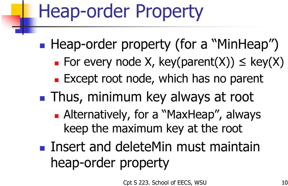 minimum key always at root Alternatively, for a MaxHeap, always keep the