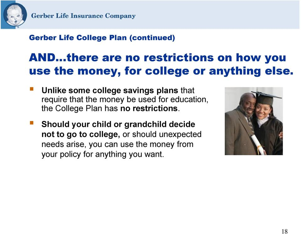 Unlike some college savings plans that require that the money be used for education, the College Plan
