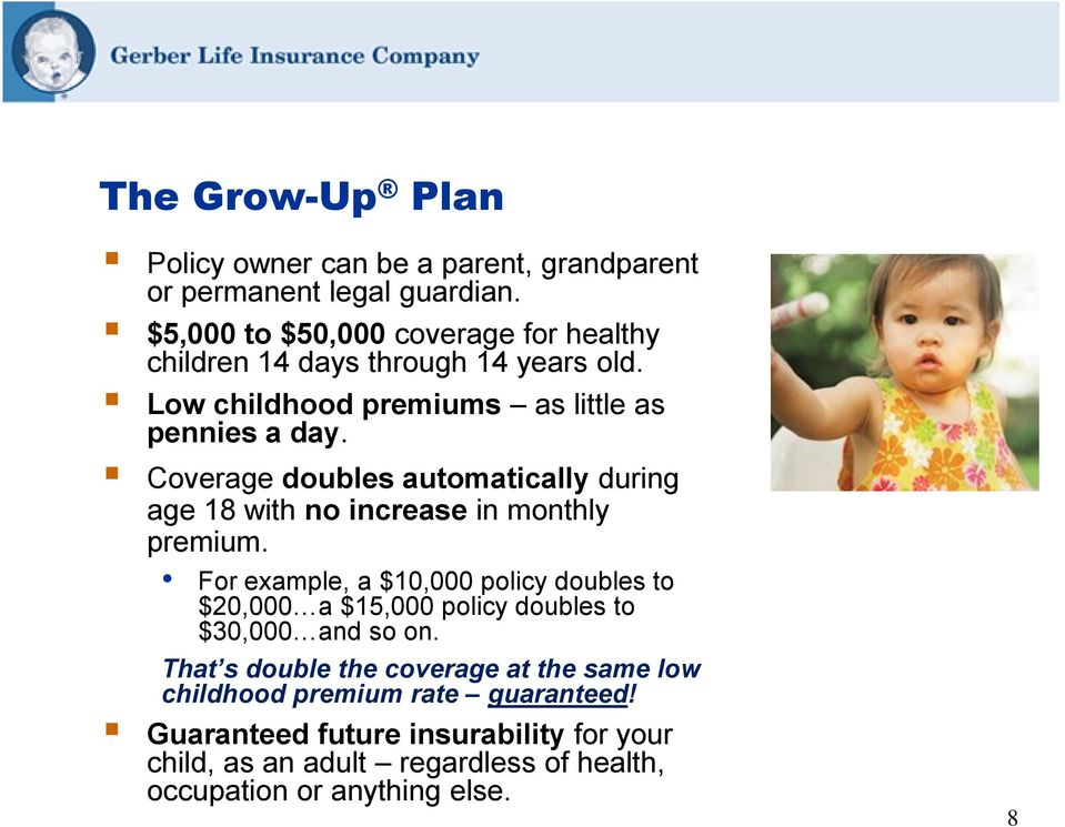 Coverage doubles automatically during age 18 with no increase in monthly premium.