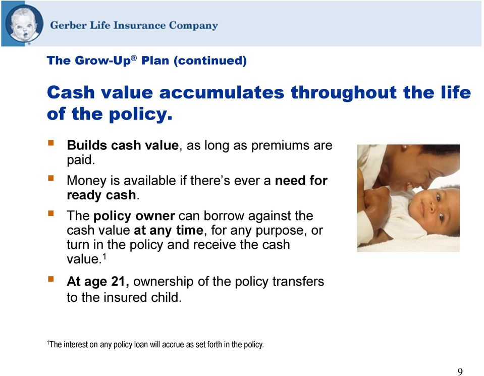 The policy owner can borrow against the cash value at any time, for any purpose, or turn in the policy and receive