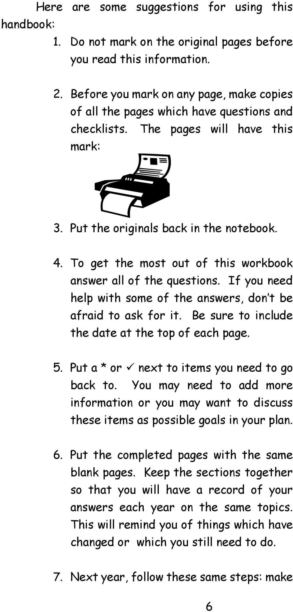 To get the most out of this workbook answer all of the questions. If you need help with some of the answers, don t be afraid to ask for it. Be sure to include the date at the top of each page. 5.