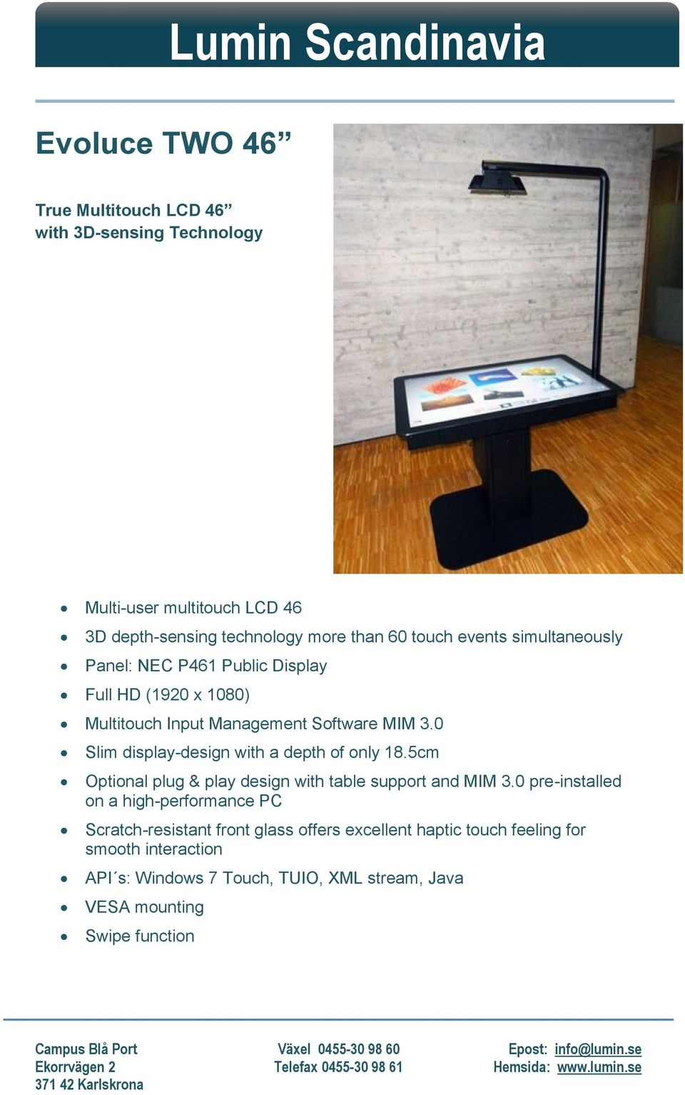 0 Slim display-design with a depth of only 18.5cm Optional plug & play design with table support and MIM 3.
