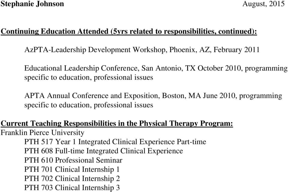 specific to education, professional issues Current Teaching Responsibilities in the Physical Therapy Program: Franklin Pierce University PTH 517 Year 1 Integrated Clinical