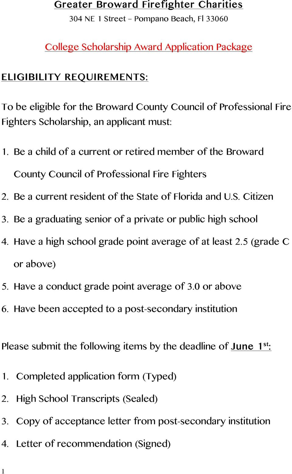 Be a current resident of the State of Florida and U.S. Citizen 3. Be a graduating senior of a private or public high school 4. Have a high school grade point average of at least 2.