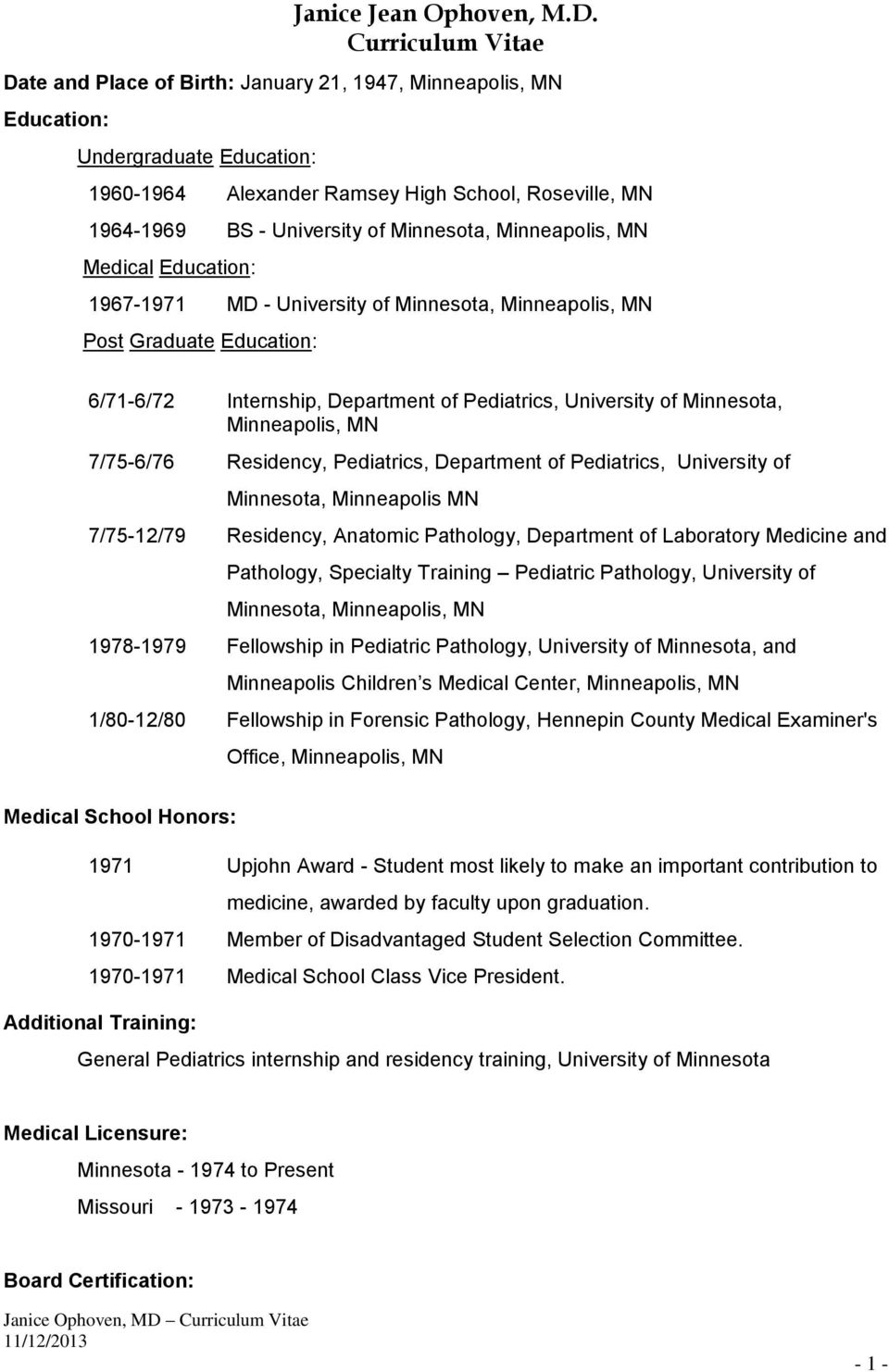 Minnesota, Minneapolis, MN Medical Education: 1967-1971 MD - University of Minnesota, Minneapolis, MN Post Graduate Education: 6/71-6/72 Internship, Department of Pediatrics, University of Minnesota,