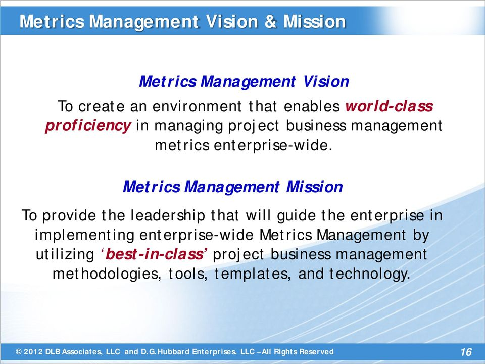 Metrics Management Mission To provide the leadership that will guide the enterprise in implementing