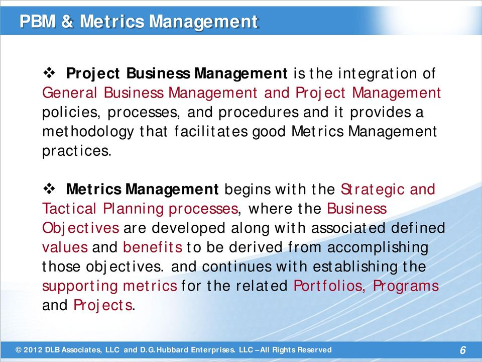 Metrics Management begins with the Strategic and Tactical Planning processes, where the Business Objectives are developed along with associated