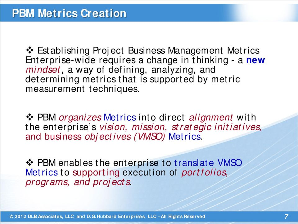 PBM organizes Metrics into direct alignment with the enterprise s vision, mission, strategic initiatives, and business