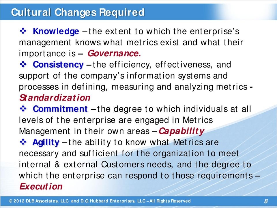 Commitment the degree to which individuals at all levels of the enterprise are engaged in Metrics Management in their own areas Capability Agility the ability to know