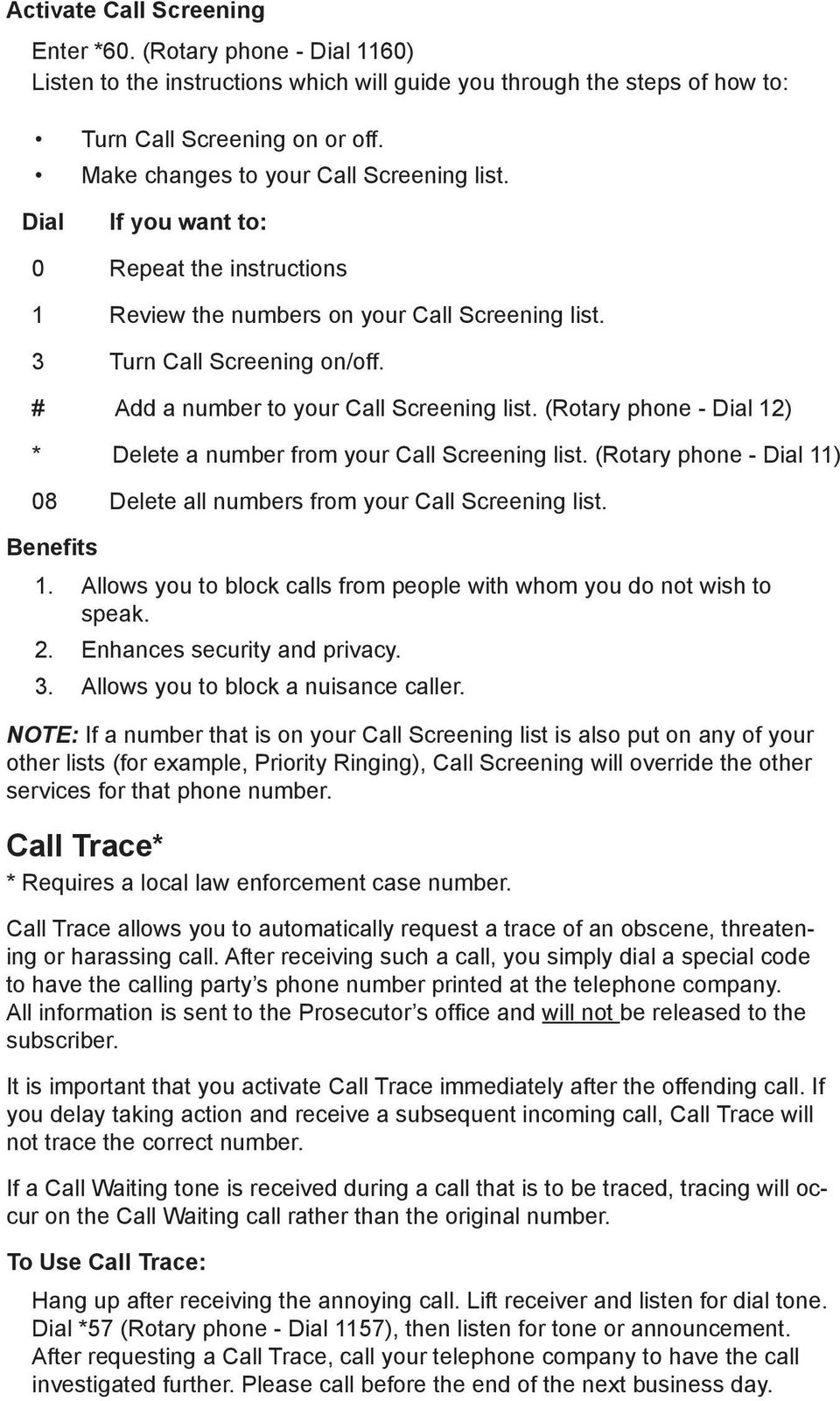# Add a number to your Call Screening list. (Rotary phone - Dial 12) * Delete a number from your Call Screening list. (Rotary phone - Dial 11) 08 Delete all numbers from your Call Screening list. 1. Allows you to block calls from people with whom you do not wish to speak.