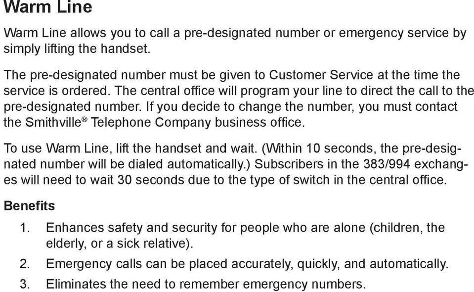 If you decide to change the number, you must contact the Smithville Telephone Company business office. To use Warm Line, lift the handset and wait.