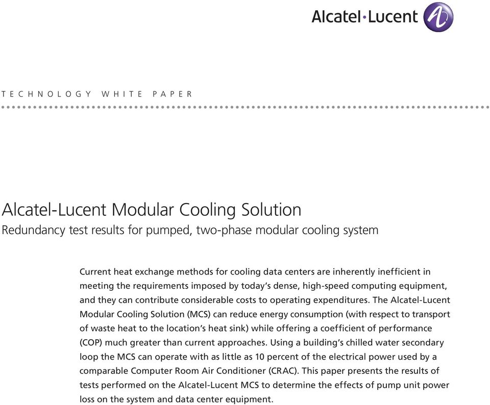The Alcatel-Lucent Modular Cooling Solution (MCS) can reduce energy consumption (with respect to transport of waste heat to the location s heat sink) while offering a coefficient of performance (COP)