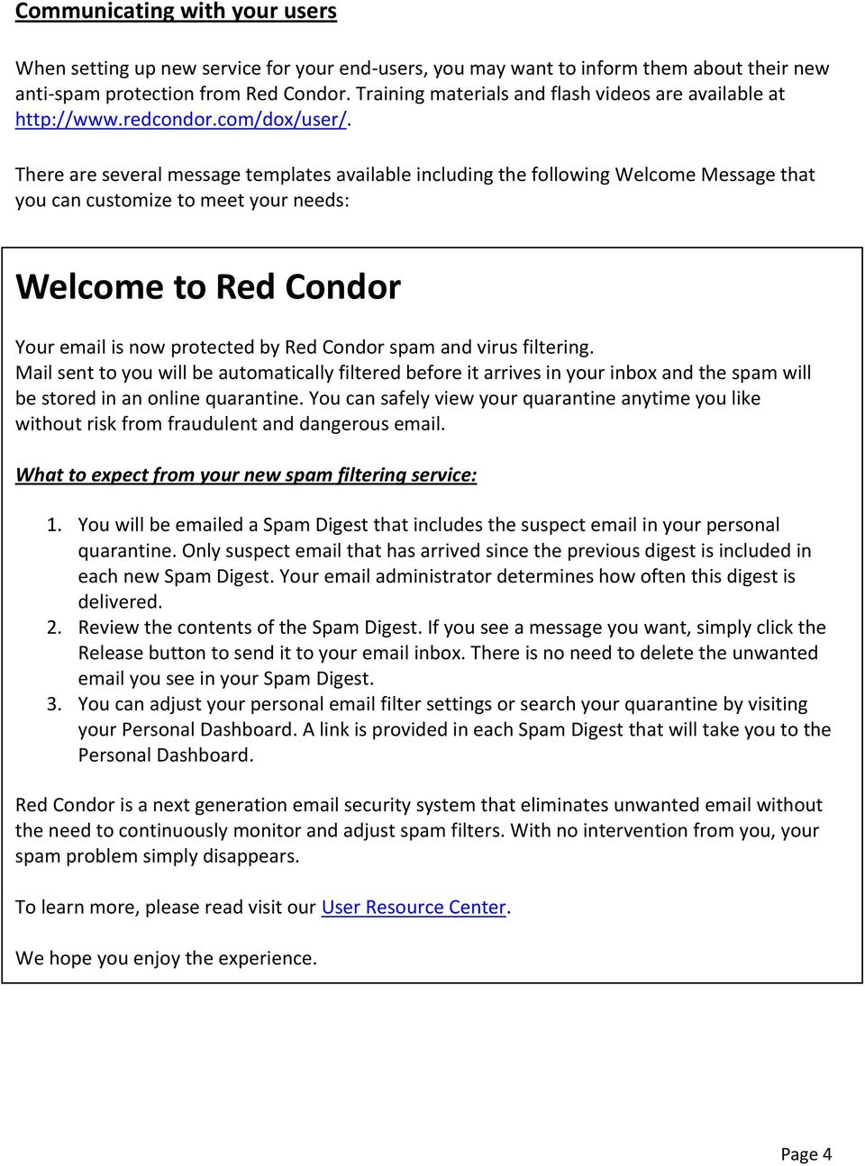 There are several message templates available including the following Welcome Message that you can customize to meet your needs: Welcome to Red Condor Your email is now protected by Red Condor spam