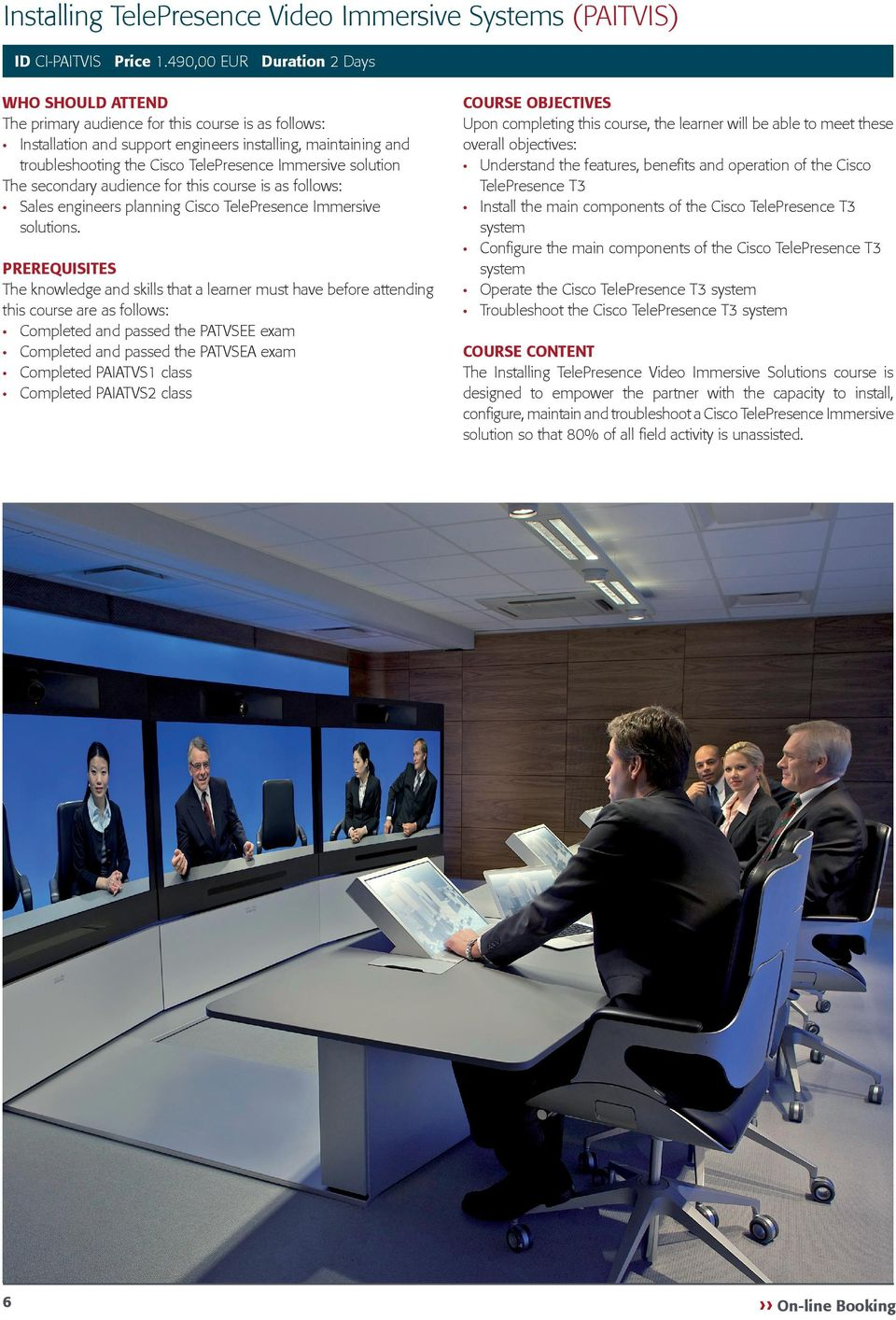 The secondary audience for this course is as follows: Sales engineers planning Cisco TelePresence Immersive solutions.