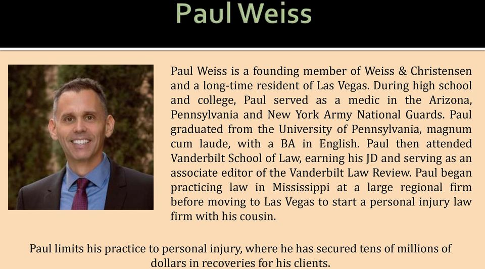 Paul graduated from the University of Pennsylvania, magnum cum laude, with a BA in English.