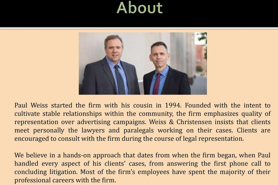 Weiss & Christensen insists that clients meet personally the lawyers and paralegals working on their cases.