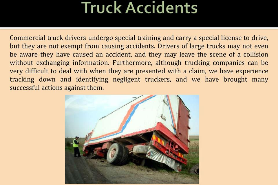 Drivers of large trucks may not even be aware they have caused an accident, and they may leave the scene of a collision without