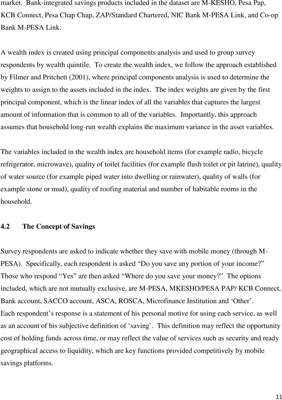To create the wealth index, we follow the approach established by Filmer and Pritchett (2001), where principal components analysis is used to determine the weights to assign to the assets included in