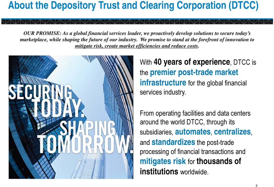 With 40 years f experience, DTCC is the premier pst-trade market infrastructure fr the glbal financial services industry.