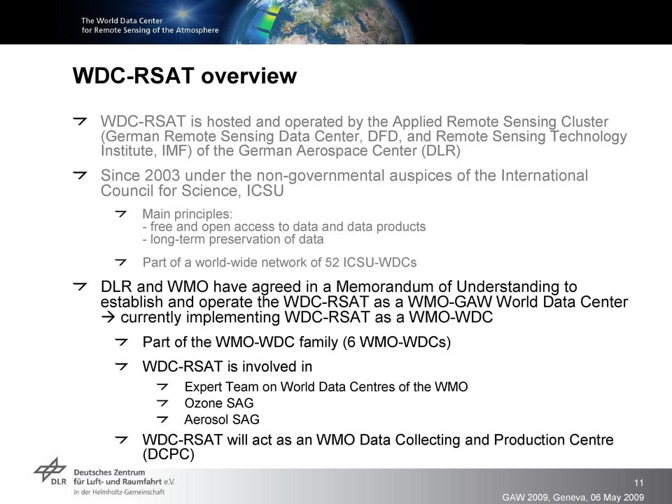 data Part of a world wide network of 52 ICSU WDCs DLR and WMO have agreed in a Memorandum of Understanding to establish and operate the WDC RSAT as a WMO GAW World Data Center currently implementing