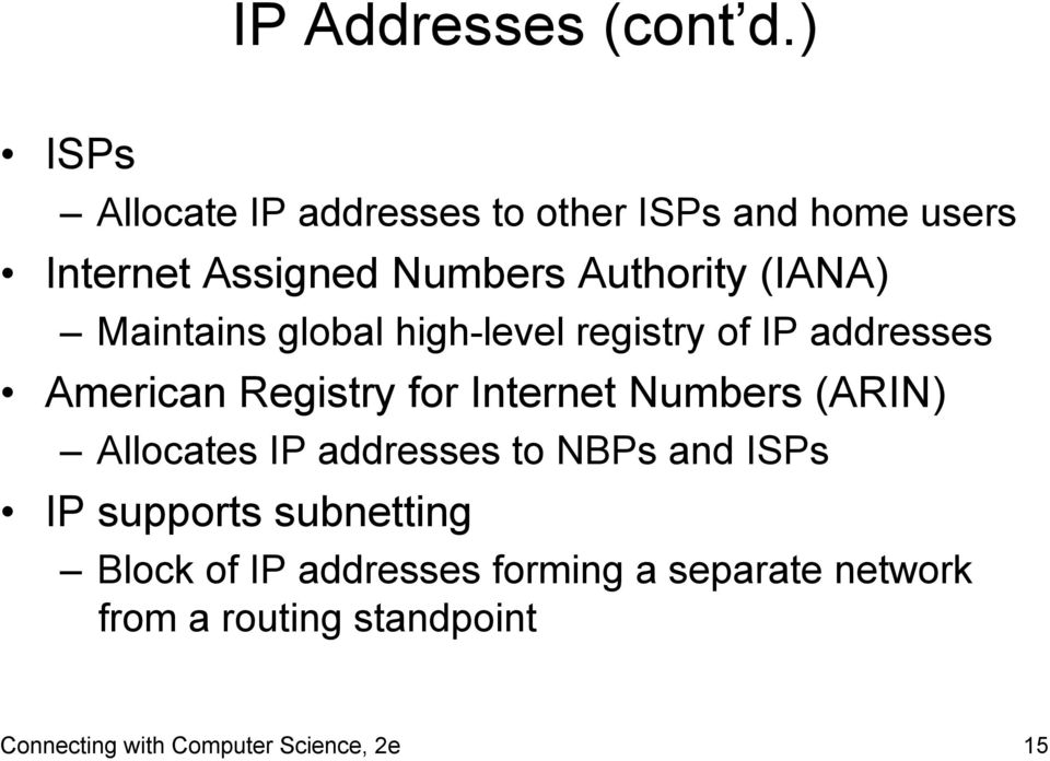 (IANA) Maintains global high-level registry of IP addresses American Registry for Internet Numbers