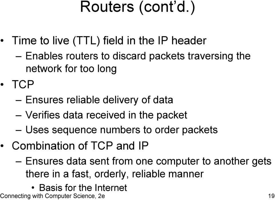 too long TCP Ensures reliable delivery of data Verifies data received in the packet Uses sequence numbers