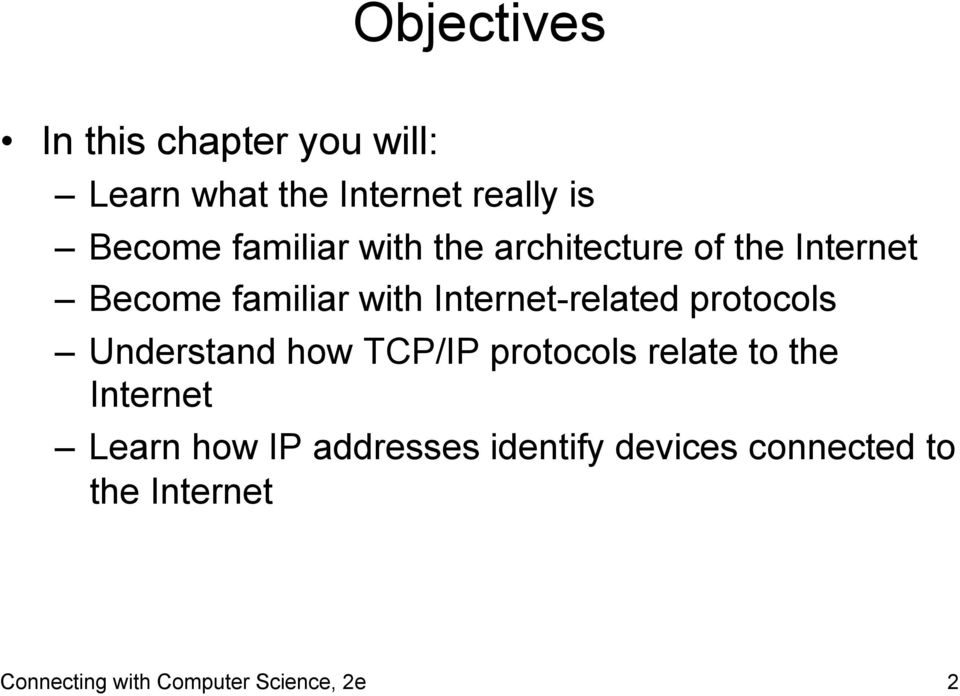 Internet-related protocols Understand how TCP/IP protocols relate to the Internet