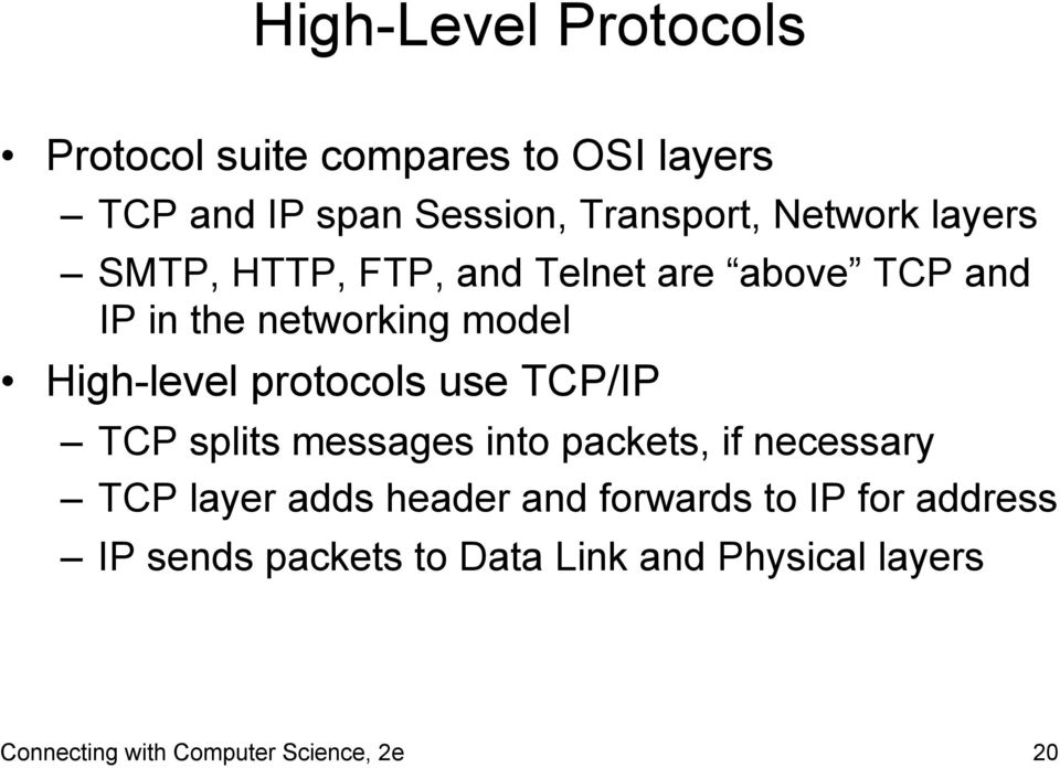 protocols use TCP/IP TCP splits messages into packets, if necessary TCP layer adds header and