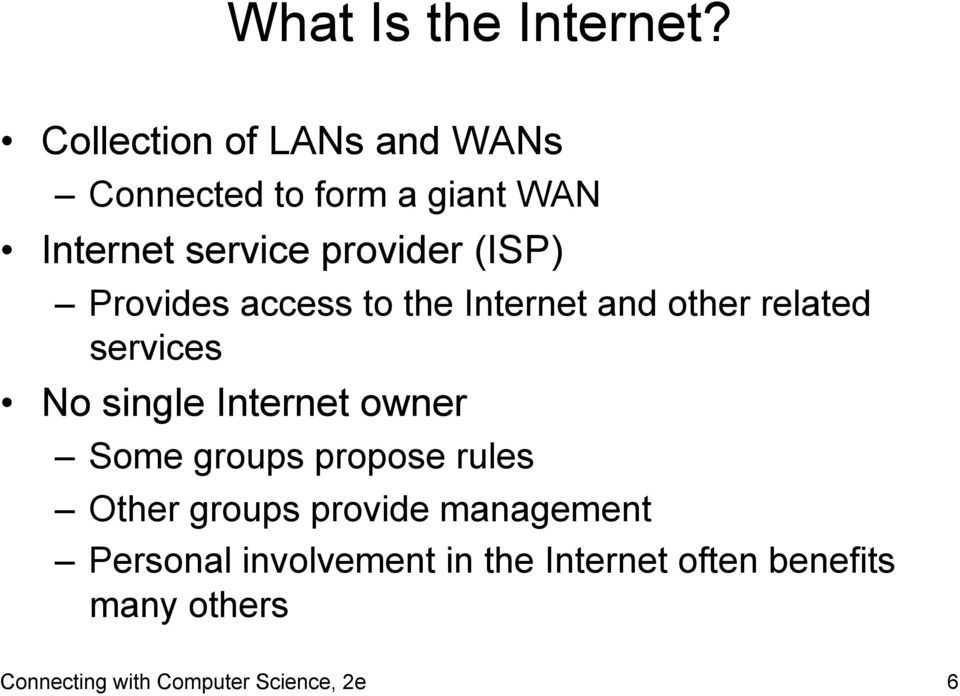(ISP) Provides access to the Internet and other related services No single Internet