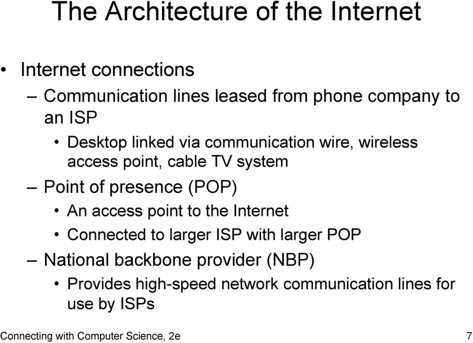 (POP) An access point to the Internet Connected to larger ISP with larger POP National backbone provider