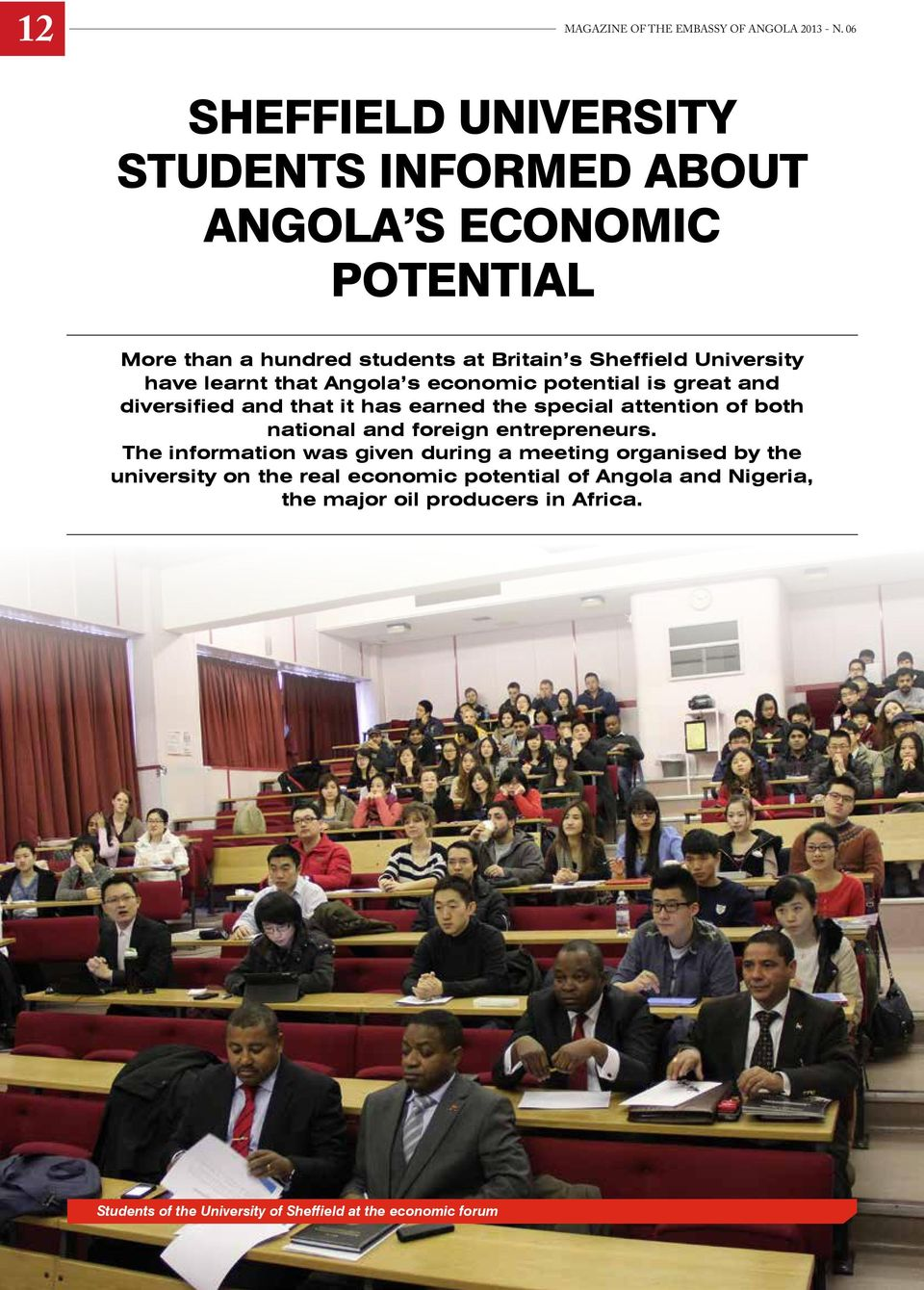 have learnt that Angola s economic potential is great and diversified and that it has earned the special attention of both national and