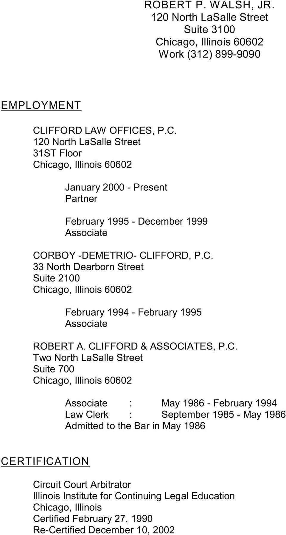 IFFORD LAW OFFICES, P.C. 120 North LaSalle Street 31ST Floor Chicago, Illinois 60602 January 2000 - Present Partner February 1995 - December 1999 Associate CORBOY -DEMETRIO- CLIFFORD, P.C. 33 North Dearborn Street Suite 2100 Chicago, Illinois 60602 February 1994 - February 1995 Associate ROBERT A.