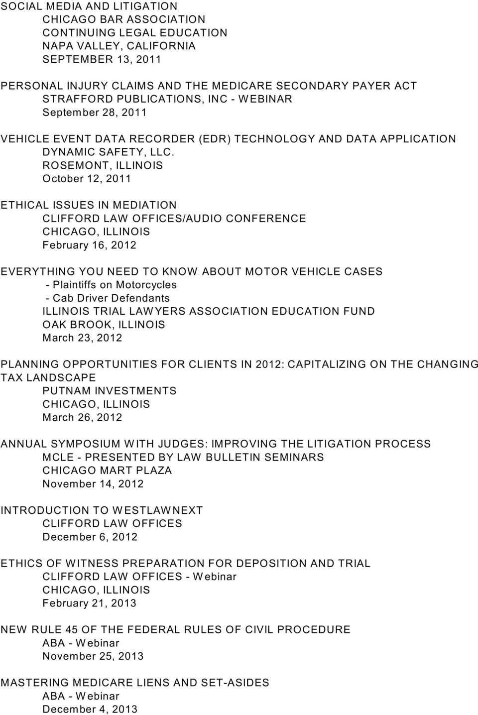 ROSEMONT, ILLINOIS October 12, 2011 ETHICAL ISSUES IN MEDIATION CLIFFORD LAW OFFICES/AUDIO CONFERENCE February 16, 2012 EVERYTHING YOU NEED TO KNOW ABOUT MOTOR VEHICLE CASES - Plaintiffs on