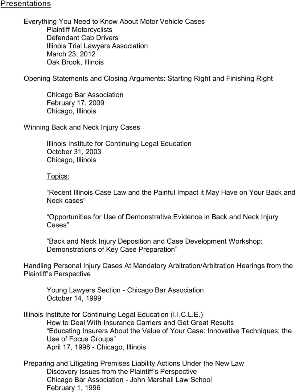 Legal Education October 31, 2003 Chicago, Illinois Topics: Recent Illinois Case Law and the Painful Impact it May Have on Your Back and Neck cases Opportunities for Use of Demonstrative Evidence in
