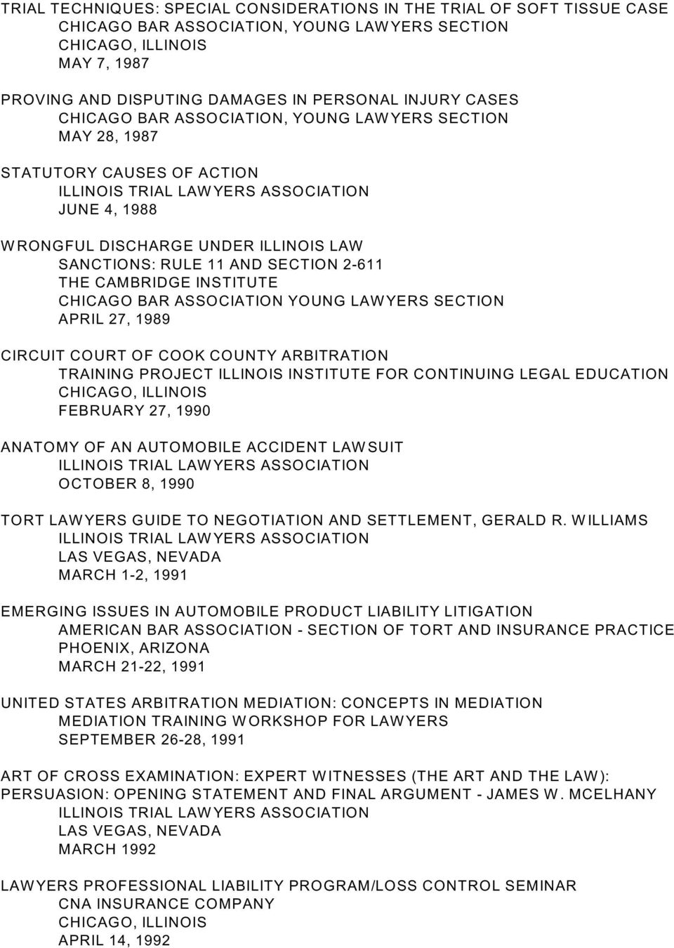COOK COUNTY ARBITRATION TRAINING PROJECT ILLINOIS INSTITUTE FOR CONTINUING LEGAL EDUCATION FEBRUARY 27, 1990 ANATOMY OF AN AUTOMOBILE ACCIDENT LAW SUIT OCTOBER 8, 1990 TORT LAW YERS GUIDE TO