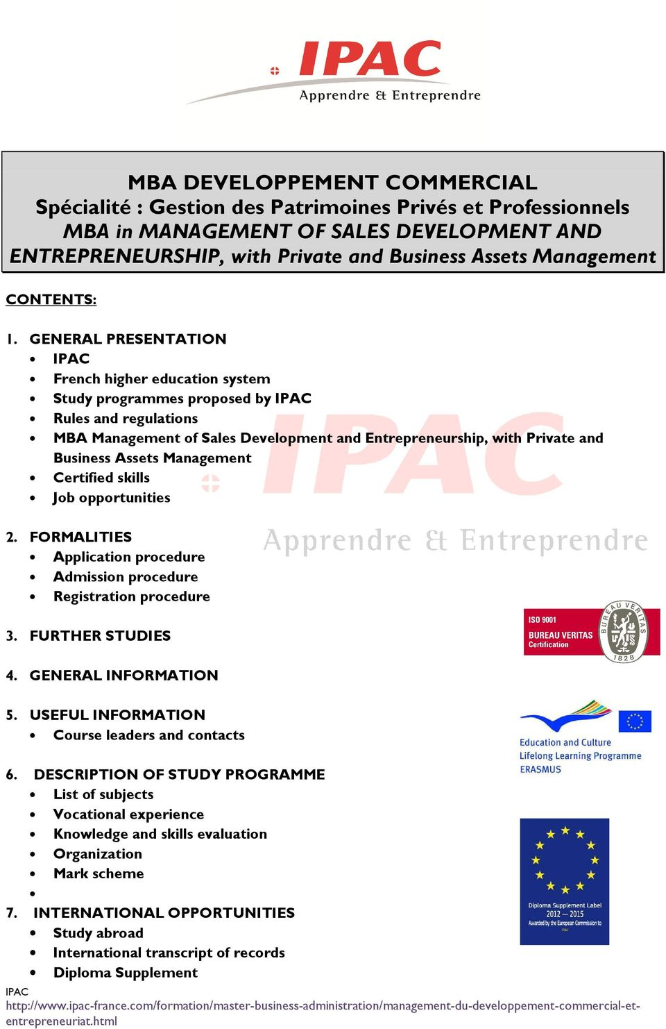 GENERAL PRESENTATION French higher education system Study programmes proposed by Rules and regulations MBA Management of Sales Development and Entrepreneurship, with Private and Business Assets