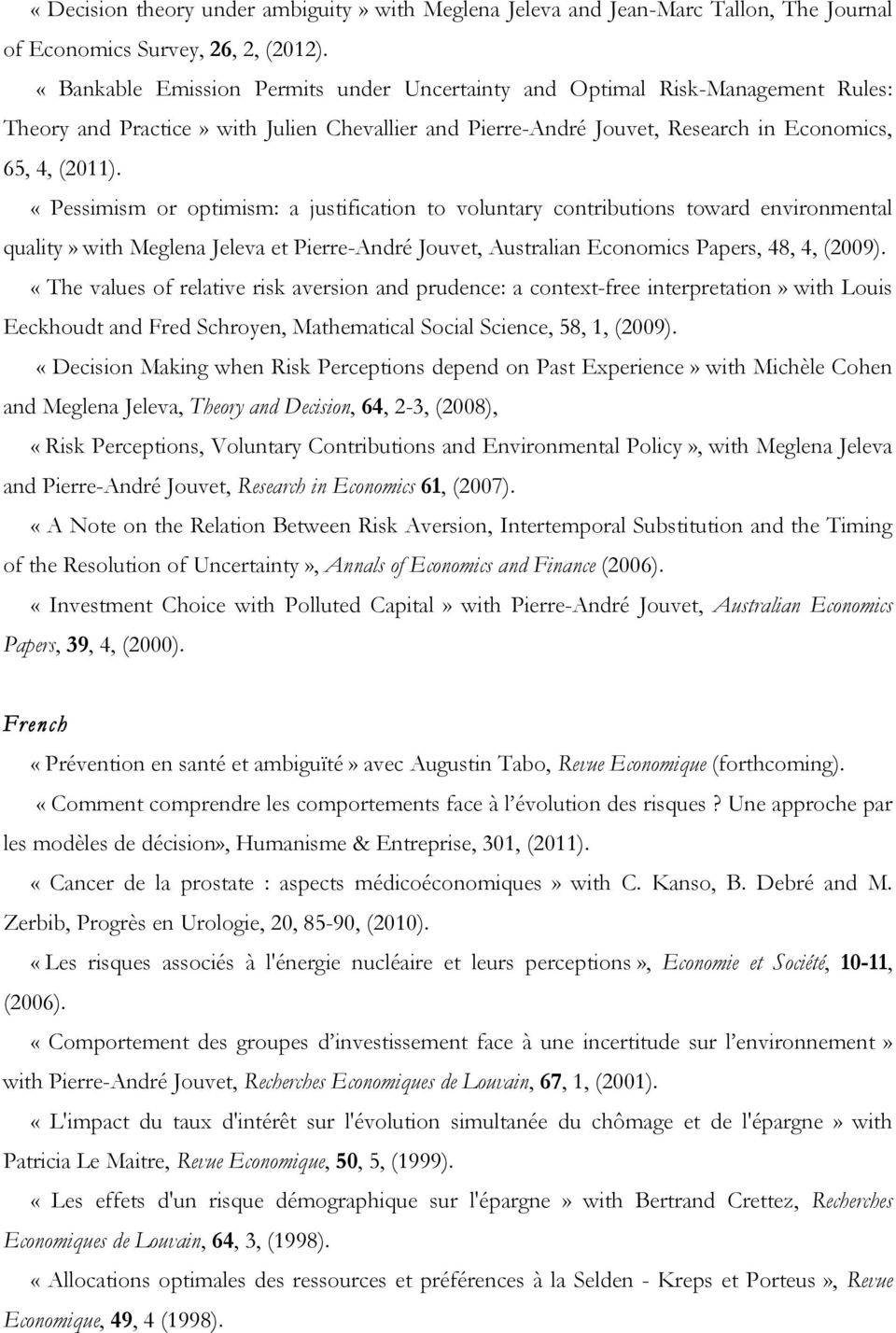 «Pessimism or optimism: a justification to voluntary contributions toward environmental quality» with Meglena Jeleva et Pierre-André Jouvet, Australian Economics Papers, 48, 4, (2009).