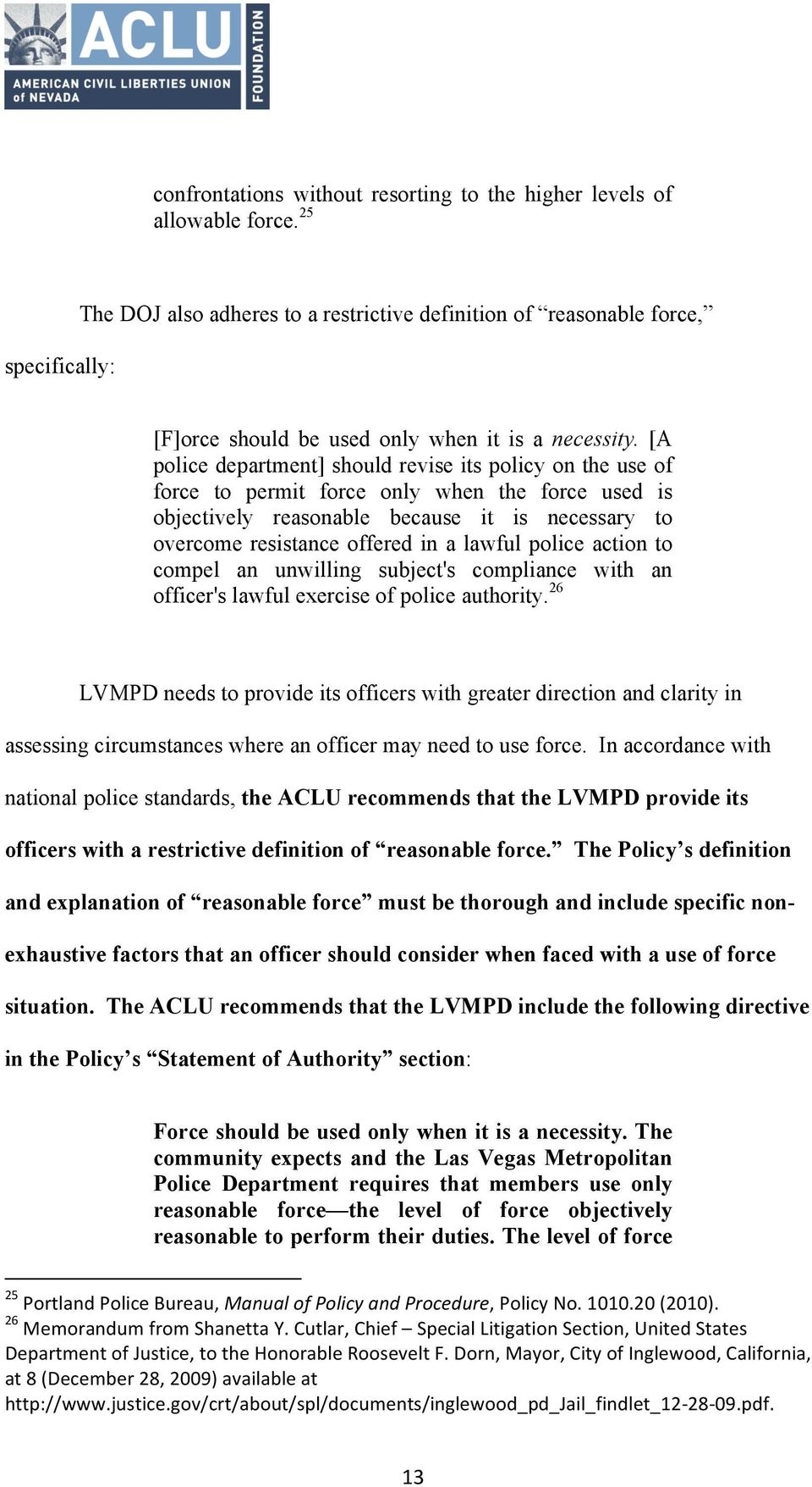 [A police department] should revise its policy on the use of force to permit force only when the force used is objectively reasonable because it is necessary to overcome resistance offered in a