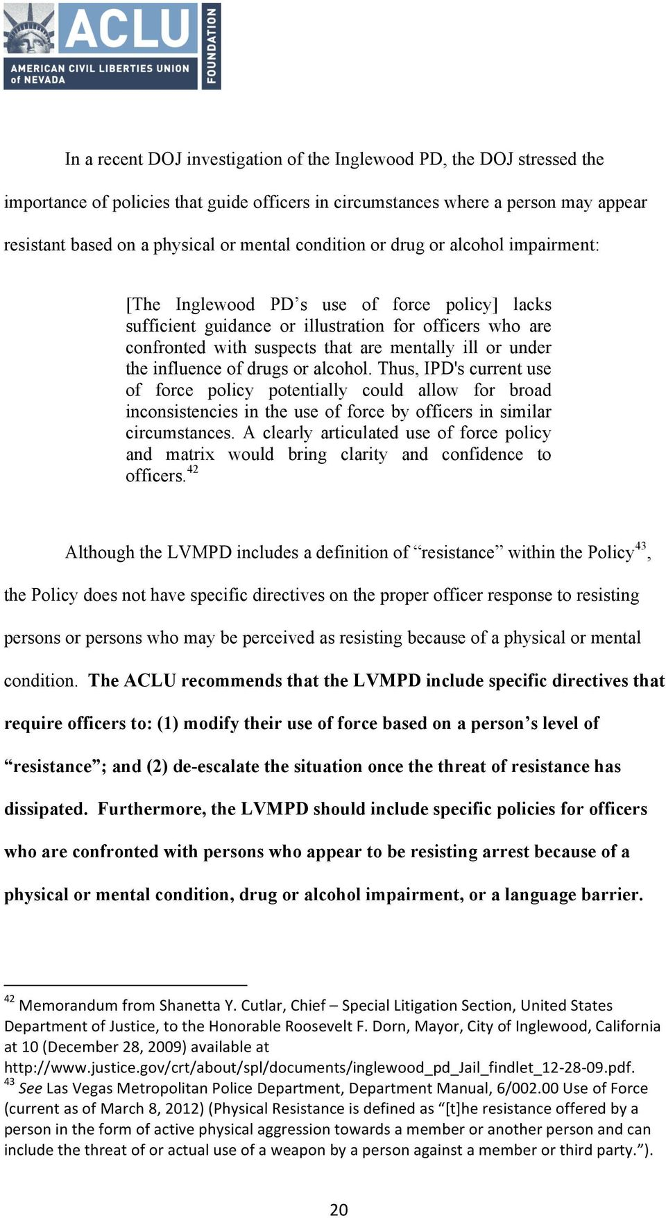 under the influence of drugs or alcohol. Thus, IPD's current use of force policy potentially could allow for broad inconsistencies in the use of force by officers in similar circumstances.