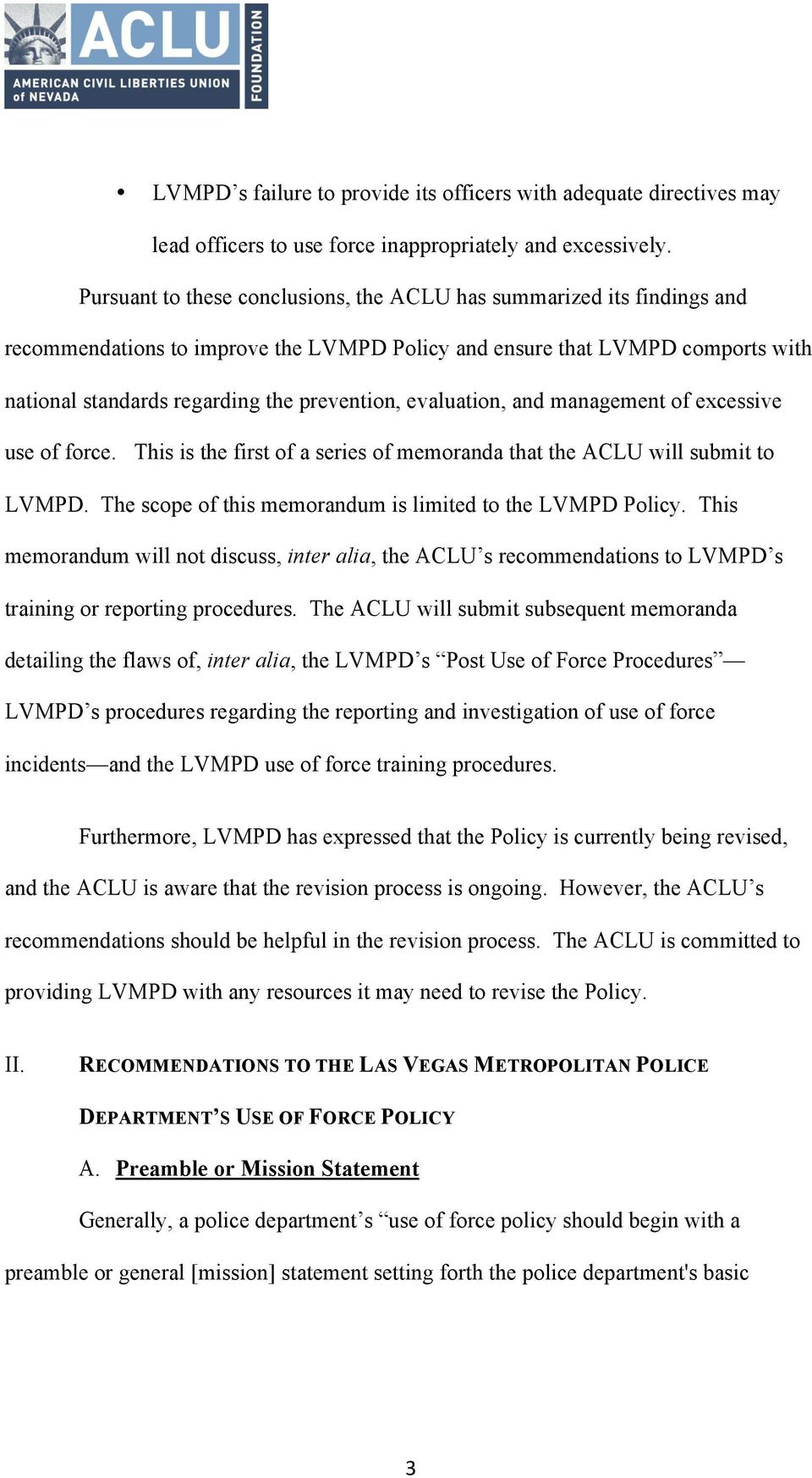 evaluation, and management of excessive use of force. This is the first of a series of memoranda that the ACLU will submit to LVMPD. The scope of this memorandum is limited to the LVMPD Policy.