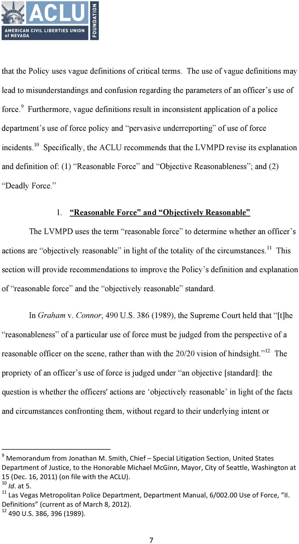 10 Specifically, the ACLU recommends that the LVMPD revise its explanation and definition of: (1) Reasonable Force and Objective Reasonableness ; and (2) Deadly Force. 1.